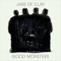 JARS OF CLAY : Good Monsters