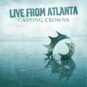 CASTING CROWNS : Live From Atlanta