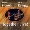 RANDY STONEHILL & PHIL KEAGGY : Together Live!