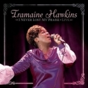 TRAMAINE HAWKINS : I Never Lost My Praise - Live