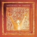 MICHAEL W. SMITH : Worship Box Set