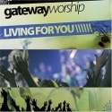 GATEWAY WORSHIP : Living For You
