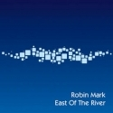 ROBIN MARK : East Of The River